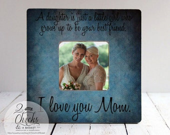 A Daughter Is Just A Little Girl Who Grows Up To Be Your Best Friend Picture Frame, Gift For Mom, Mother Picture Frame