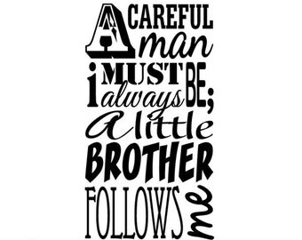 Vinyl Wall Decal Inspirational Quote: A Careful Man I Must Always Be; A Little Brother Follows Me