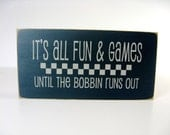 "Wood Sign Quilter   ""it's all fun and games until the bobbin runs out""  Stocking Stuffer"