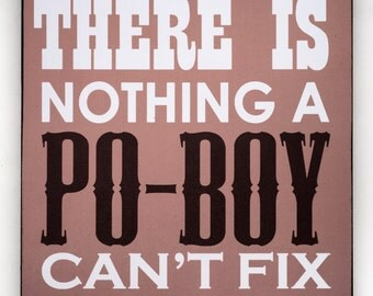 There is NOTHING a PO-BOY can't fix - Word Art, Kitchen Decor, New Orleans print