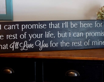 3 FOOT LONG I Can't Promise That I'll Be Here For The Rest Of Your Life Large Wood Sign