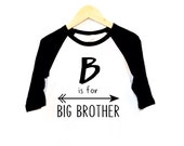 Big Brother tee- B is for Big Brother- Inspirational Alphabet - Child t-shirt - tee - raglan - toddler, baby, infant - American Apparel