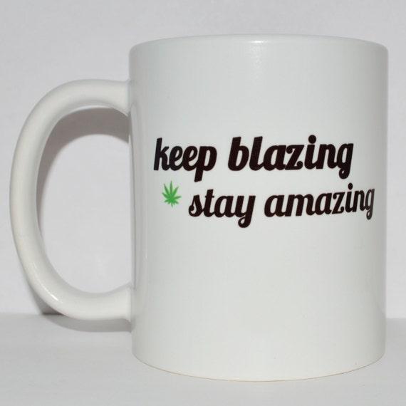 Keep Blazing Stay Amazing Coffee Mug Stoner Gift By