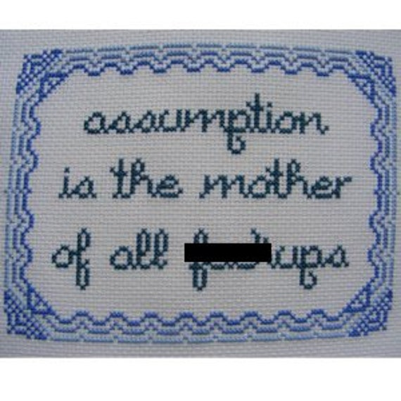 Assumption is the Mother of All F***ups cross-stitch pattern