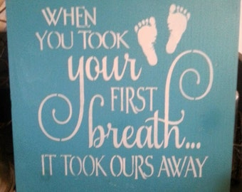 When you took your first breath it took ours away wood painted sign new baby shower neutral