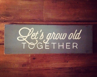 Hand painted 'Let's grow old together' on Reclaimed Wood