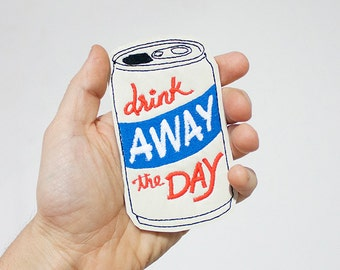 Drink Away The Day Patch / Embroidered Patch / Badge / Beer / Can / Drinking / Mondays / Happy Hour / Everyday
