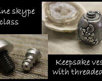 ONLINE SKYPE CLASS Keepsake Vessel class with Threaded Lid in Silver Clay