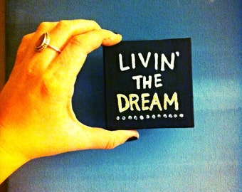 Tiny Canvas - 3x3 - Painted Quote Canvas - Livin' the Dream - Gift - Glitter - Tiny Art