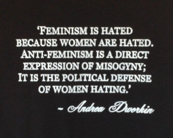 FEMINISM IS HATED- Unisex V-Neck T-shirt - Feminist Quote By Andrea Dworkin -