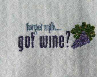"Embroidered ""Forget milk...got wine?"" Embroidered Waffel Weave Kitchen Towel Dish Towel"