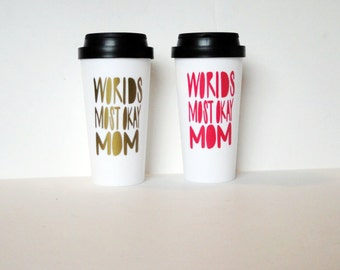 Worlds most okay mom, funny travel coffee mug gift idea for mother's day, hip and sarcastic