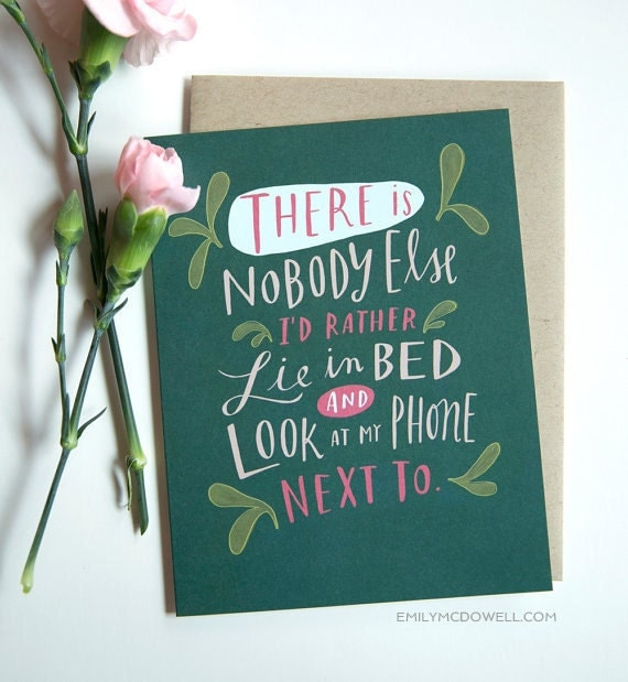 There Is Nobody Else I'd Rather Lie In Bed and Look At My Phone Next To / Valentine Love Card No. 208-C