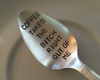 recycled silverware Coffee Takes the Bitch Right Out Of Me- Hand Stamped Vintage Spoon for Coffee Lovers