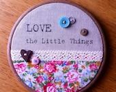Love The Little Things Textile Hoop Art.