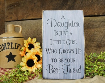 A Daughter Is Just Little Girl Who Grows Up to Be Your Best Friend. Rustic Style Sign for Your Daughter.