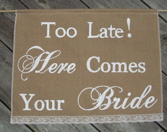 Too Late Here Comes Your Bride Sign - Here Comes The Bride Banner - Too Late to Run Sign - Here Comes The Bride Sign - Burlap Wedding Sign