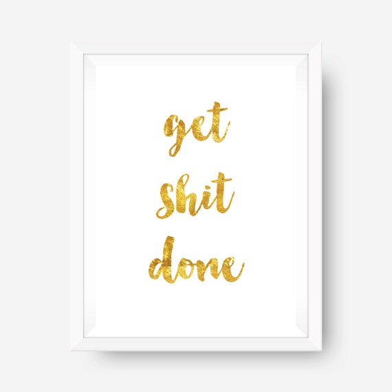 SALE gold foil print inspirational print wall art print - get shit done