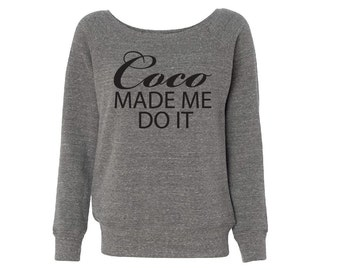 Black and Grey COCO Made me do it - Fleece Slouchy Wideneck Sweatshirt