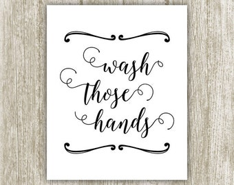 Bathroom Printable, Wash Those Hands, Black White Wash Your Hands Bathroom Print Bathroom Wall Art, Bathroom Decor 8x10 5x7 Instant Download