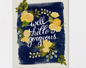 """Art Print """"Well Hello Gorgeous!"""" {Floral Art Print 8.5 x 11 with yellow florals on navy background}"""