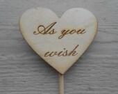 "Princess Bride ""As You Wish"" Heart Cake Topper. Custom Rustic Wedding Decoration, Shower, Love. CUSTOM ORDERS WELCOME."