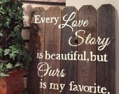 "Wood Sign- ""Every Love Story is beautiful, but Ours is my favorite."""