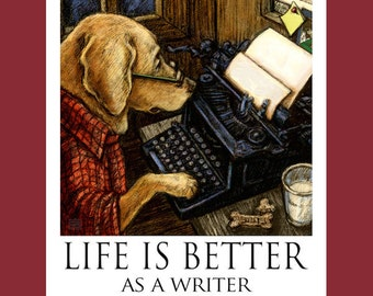Yellow Lab Life Is Better As A Writer Poster of Labrador Retrievers Writing on Typewriter