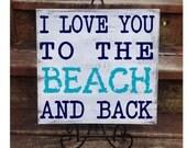Personalized Beach House Sign | I Love You to the BEACH and Back | Shabby Chic Beach Gift | Beach Theme | Beach House Decor