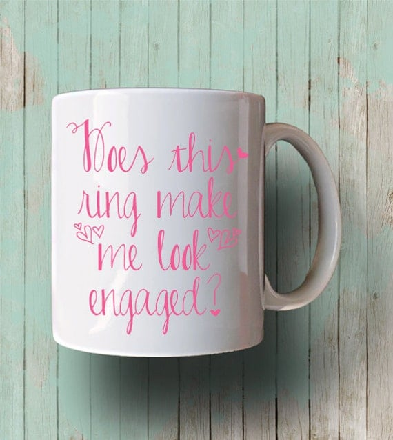 Does This Ring Make Me Look Engaged Hearts Mug- Bride To Be Engagement Gift