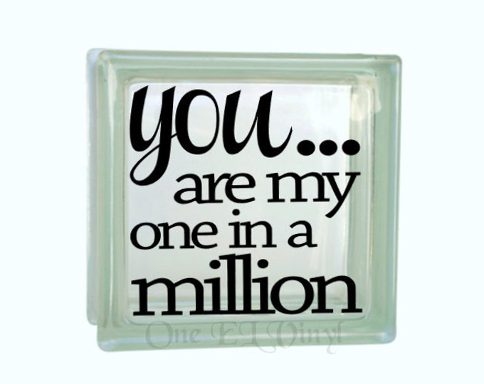 You... Are My One In A Million - Vinyl Decal for a DIY Glass Block, Frames, and more...Block Not Included