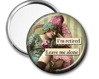 RETIREMENT Mirror, Pocket Mirror,  Retirement Gift for Women, Purse Mirror,Retirement gift, birthday gift,Leave me alone, CHOOSE 2.25 or 3.5