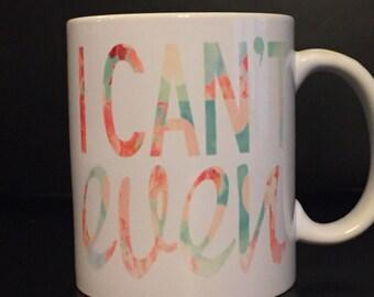 I can't even coffee mug - funny coffee mug