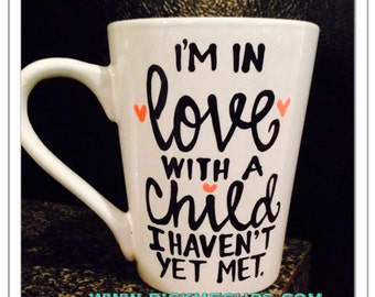 I'm in Love with A child I haven't yet met- Baby Shower Gift- Baby Pregnancy Gift - unborn child gift - new baby