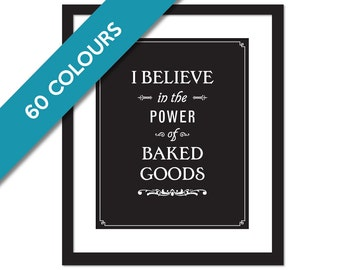Kitchen Art - I Believe in the Power of Baked Goods - Art Print Kitchen Typography Poster - Cooking Baking Poster - Chef Gift - Gift for Mom