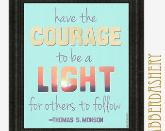 Courage To Be A Light for Others to Follow Thomas S. Monson quote Printable 8x10 LDS Mormon Quote Typography