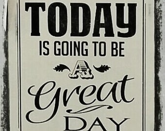 Today is Going to be A GREAT Day! ~ Inspirational Quote ~ Black and Off-white ~ Distressed wood