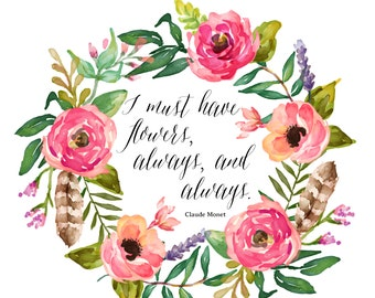 I Must Have Flowers // Claude Monet Floral Quote
