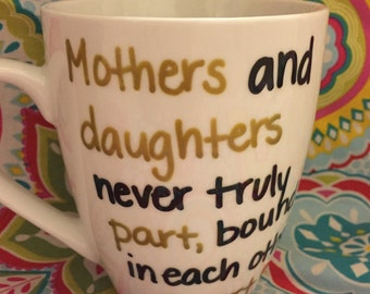 Mothers and Daughters Never Truly Part // Single Mug // Ready to Ship
