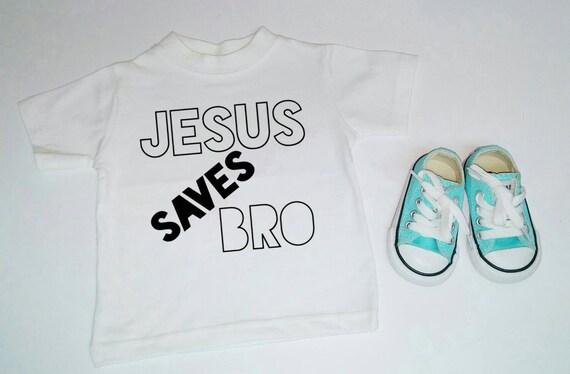 Jesus Saves Bro Baby T Shirt Baby Shirt By Wanderinglittles