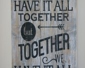 """Wood Quote Sign Pallet Art """"We may not have it all together but together we have it all"""" Sign"""