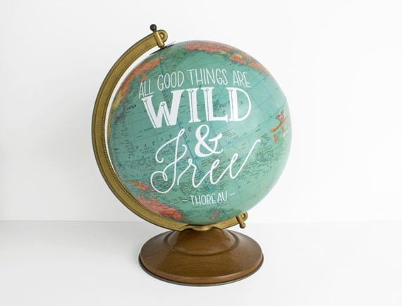 All Good Things are Wild & Free Globe