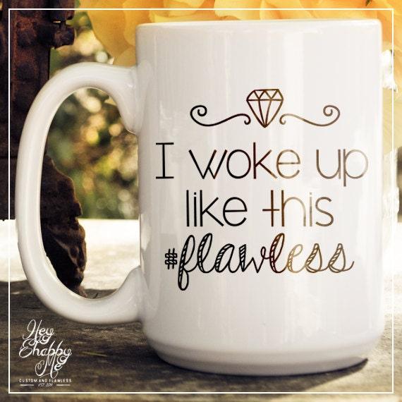 I woke up like this Flawless, #flawless mug,15 oz Coffee Mug, Ceramic Mug, Quote Mug, unique coffee mug gift