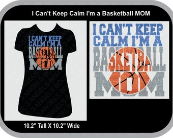 I can't Keep Calm Im A  Basketball Mom SVG Cutter Design INSTANT DOWNLOAD