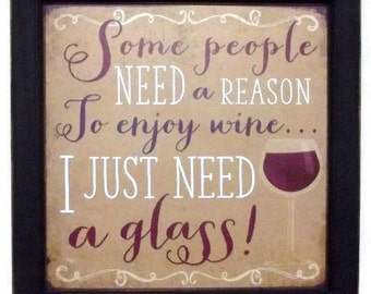 Wine, 'I Just Need a Glass Wine Sign', Funny Wine Sign, Art Print, Wall Decor, Handmade, 14X14, Custom Wood Frame, Made in the USA