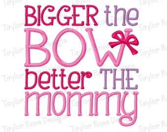 Bigger the Bow Better the Mommy Machine Embroidery Design 4x4 5x7 6x10 8x8 Saying Phrase Cute kids INSTANT DOWNLOAD