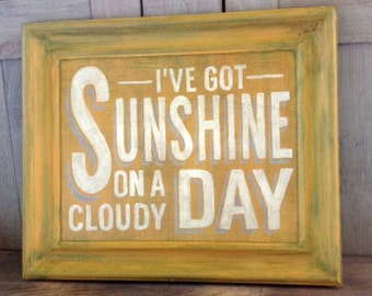 Hand Painted Sign - I've Got Sunshine On A Cloudy Day
