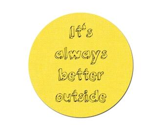 It's Always Better Outside Fridge Magnet Bottle Opener Pinback Button Badge Qutote Quotation Funny Cute - 38 mm / 1 1/2 inchesBottle