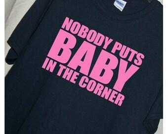 DIRTY DANCING MOVIE T Shirt...Nobody Puts Baby In The Corner