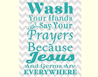 Wash Your Hands Say Your Prayers Jesus and Germs are Everywhere teal Gray Chevron 11x14 Bathroom Wall Art Print modern art decor (136-4)